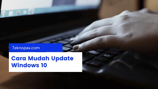 cara update windows 10 simple dan mudah