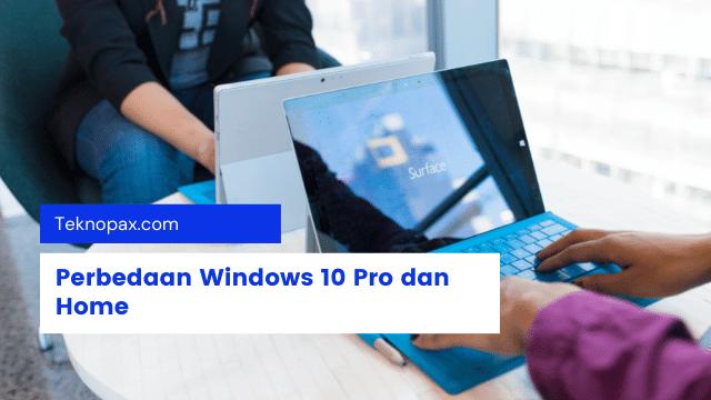 perbedaan windows 10 pro dan home