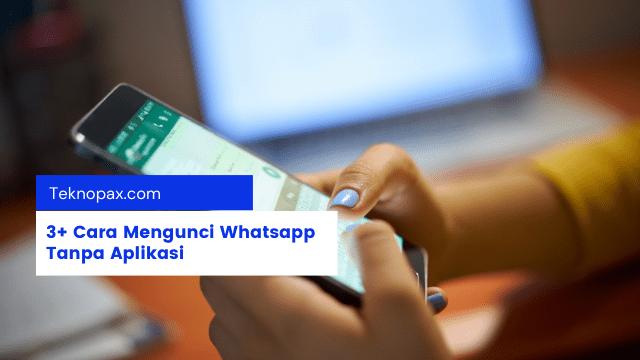 3+ Cara Mengunci Whatsapp Tanpa Aplikasi