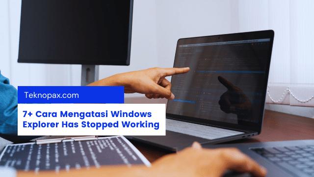 7+ Cara Mengatasi Windows Explorer Has Stopped Working