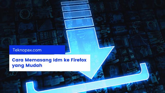 Cara Memasang Idm ke Firefox yang Mudah